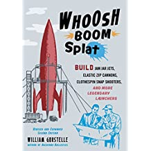 Whoosh Boom Splat: Build Jam Jar Jets, Elastic Zip Cannons, Clothespin Snap Shooters, and More Legendary Launchers (English Edition)