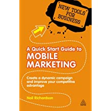 A Quick Start Guide to Mobile Marketing: Create a Dynamic Campaign and Improve Your Competitive Advantage (New Tools for Business) (English Edition)