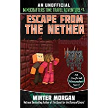 Escape from the Nether: An Unofficial Minecrafters Time Travel Adventure, Book 4 (English Edition)