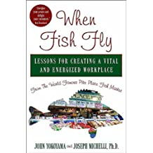 When Fish Fly: Lessons for Creating a Vital and Energized Workplace from the World Famous Pike Place Fish Market (English Edition)