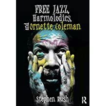 Free Jazz, Harmolodics, and Ornette Coleman (English Edition)