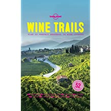 Wine Trails: 52 Perfect Weekends in Wine Country (Lonely Planet) (English Edition)