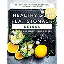 Healthy Gut, Flat Stomach Drinks: 75 Low-FODMAP Tonics, Smoothies, Infusions, and More (English Edition)