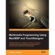 Multimedia Programming Using Max/MSP and TouchDesigner (English Edition)