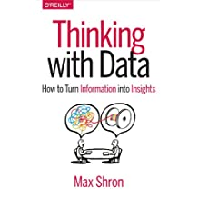 Thinking with Data: How to Turn Information into Insights (English Edition)