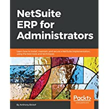 NetSuite ERP for Administrators: Learn how to install, maintain, and secure a NetSuite implementation, using the best tools and techniques (English Edition)