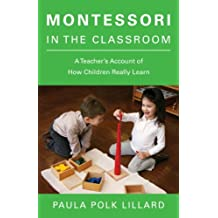 Montessori in the Classroom: A Teacher's Account of How Children Really Learn (English Edition)