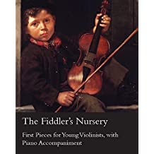The Fiddler's Nursery - First Pieces for Young Violinists, with Piano Accompaniment (English Edition)