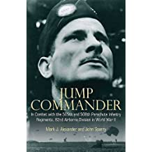 Jump Commander: In Combat with the 505th and 508th Parachute Infantry Regiments, 82nd Airborne Division in World War II (English Edition)