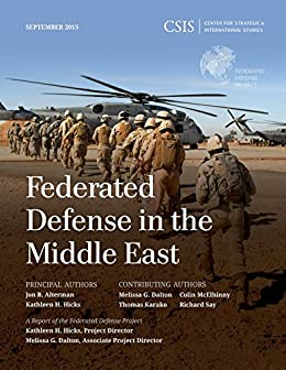 """""""Federated Defense in the Middle East (CSIS Reports) (English Edition)"""",作者:[Alterman, Jon B., Hicks, Kathleen H.]"""