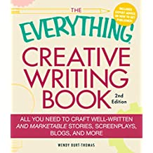 The Everything Creative Writing Book: All you need to know to write novels, plays, short stories, screenplays, poems, articles, or blogs (Everything®) (English Edition)