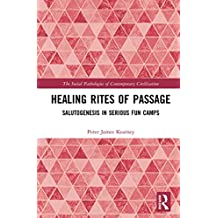 Healing Rites of Passage: Salutogenesis in Serious Fun Camps (The Social Pathologies of Contemporary Civilization) (English Edition)