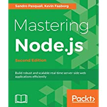 Mastering Node.js - Second Edition: Build robust and scalable real-time server-side web applications efficiently (English Edition)