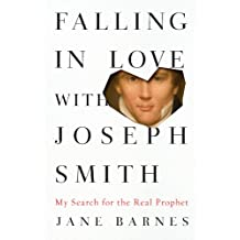 Falling in Love with Joseph Smith: My Search for the Real Prophet (English Edition)
