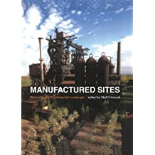 Manufactured Sites: Rethinking the Post-Industrial Landscape (English Edition)