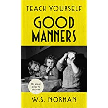 Teach Yourself Good Manners: The classic guide to etiquette (English Edition)