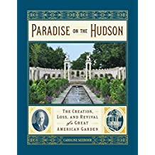 Paradise on the Hudson: The Creation, Loss, and Revival of a Great American Garden (English Edition)