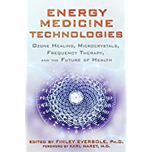 Energy Medicine Technologies: Ozone Healing, Microcrystals, Frequency Therapy, and the Future of Health (English Edition)