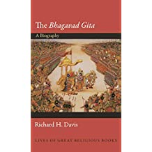 The Bhagavad Gita: A Biography (Lives of Great Religious Books Book 23) (English Edition)