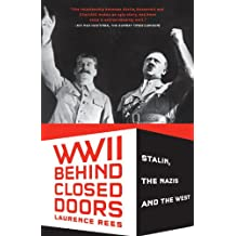 World War II Behind Closed Doors: Stalin, the Nazis, and the West (English Edition)