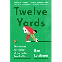 Twelve Yards: The Art and Psychology of the Perfect Penalty Kick (English Edition)