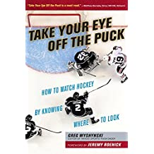 Take Your Eye Off the Puck: How to Watch Hockey By Knowing Where to Look (English Edition)