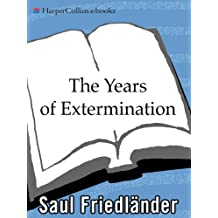 The Years of Extermination: Nazi Germany and the Jews, 1939-1945 (English Edition)
