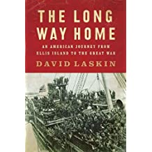 The Long Way Home: An American Journey from Ellis Island to the Great War (English Edition)