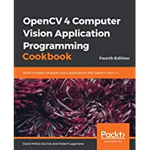 OpenCV 4 Computer Vision Application Programming Cookbook: Build complex computer vision applications with OpenCV and C++, 4th Edition (English Edition)