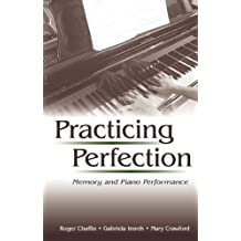Practicing Perfection: Memory and Piano Performance (Expertise: Research and Applications Series) (English Edition)