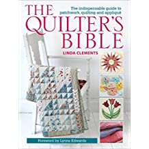 The Quilter's Bible: The Indispensable Guide to Patchwork, Quilting and Appliqué (English Edition)