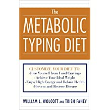 The Metabolic Typing Diet: Customize Your Diet To:  Free Yourself from Food Cravings:  Achieve Your Ideal Weight;  Enjoy High Energy and Robust Health;  Prevent and Reverse Disease (English Edition)