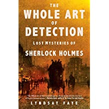The Whole Art of Detection: Lost Mysteries of Sherlock Holmes (English Edition)