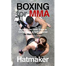 Boxing for MMA: Building the Fistic Edge in Competition & Self-Defense for Men & Women (English Edition)