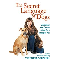 The Secret Language of Dogs: Unlocking the Canine Mind for a Happier Pet (English Edition)