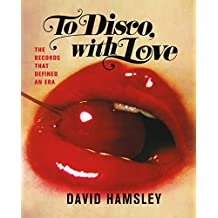 To Disco, with Love: The Records That Defined an Era (English Edition)