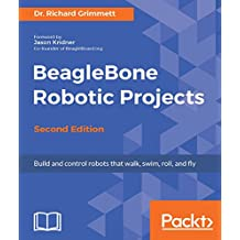 BeagleBone Robotic Projects - Second Edition: Build and control robots that walk, swim, roll, and fly (English Edition)