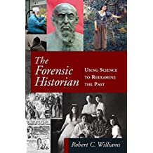 The Forensic Historian: Using Science to Reexamine the Past (English Edition)