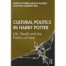 Cultural Politics in Harry Potter: Life, Death and the Politics of Fear (English Edition)