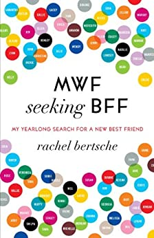 """MWF Seeking BFF: My Yearlong Search for a New Best Friend (English Edition)"",作者:[Bertsche, Rachel]"