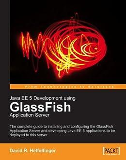 """Java EE 5 Development using GlassFish Application Server (English Edition)"",作者:[Heffelfinger, David]"