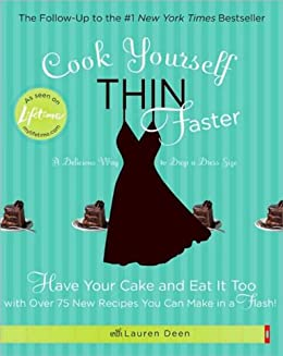 """""""Cook Yourself Thin Faster: Have Your Cake and Eat It Too with Over 75 New Recipes You Can Make in a Flash! (English Edition)"""",作者:[Lauren Deen]"""