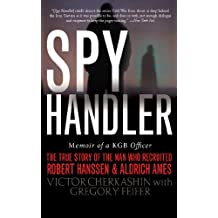 Spy Handler: Memoir of a KGB Officer: The True Story of the Man Who Recruited Robert Hanssen and Aldrich Ames (English Edition)