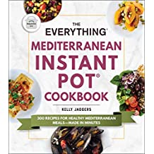 The Everything Mediterranean Instant Pot® Cookbook: 300 Recipes for Healthy Mediterranean Meals—Made in Minutes (Everything®) (English Edition)