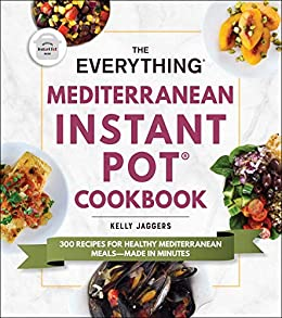 """The Everything Mediterranean Instant Pot® Cookbook: 300 Recipes for Healthy Mediterranean Meals—Made in Minutes (Everything®) (English Edition)"",作者:[Kelly Jaggers]"
