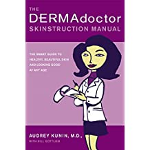 The DERMAdoctor Skinstruction Manual: The Smart Guide to Healthy, Beautiful Skin and Looking Good at Any Age (English Edition)