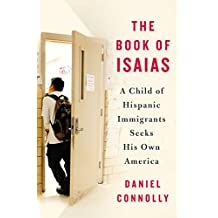 The Book of Isaias: A Child of Hispanic Immigrants Seeks His Own America (English Edition)