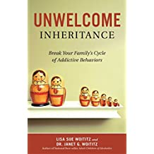 Unwelcome Inheritance: Break Your Family's Cycle of Addictive Behaviors (English Edition)