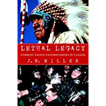 Lethal Legacy: Current Native Controversies in Canada (English Edition)