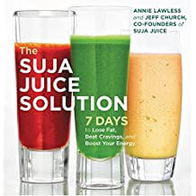 The Suja Juice Solution: 7 Days to Lose Fat, Beat Cravings, and Boost Your Energy (English Edition)